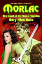 Morlac: The Quest of the Green Magician ebook by