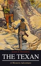 THE TEXAN (A Western Adventure) ebook by James B. Hendryx