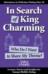 In Search of King Charming: Who Do I Want to Share My Throne? ebook by Goddess,  Dating