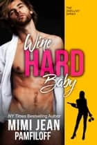 WINE HARD, BABY ebook by