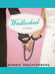 Wedlocked - A Novel ebook by Bonnie Trachtenberg