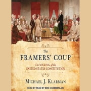 The Framers' Coup - The Making of the United States Constitution audiobook by Michael J. Klarman