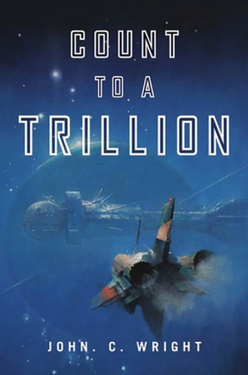 Count to a Trillion - Book One of the Eschaton Sequence ebook by John C. Wright