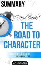 David Brooks' The Road to Character Summary ebook by Ant Hive Media