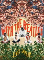 With the Beatles ebook by Lewis Lapham
