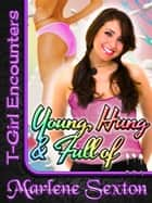 Young, Hung and Full of... (T-Girl Encounters) ebook by Marlene Sexton