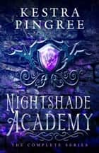 Nightshade Academy: The Complete Series ebook by Kestra Pingree