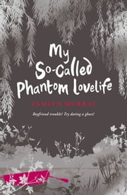 My So-Called Phantom Lovelife ebook by Tamsyn Murray