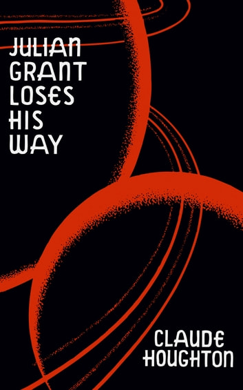 Julian Grant Loses His Way ebook by Claude Houghton