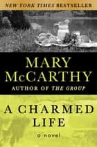 A Charmed Life - A Novel ebook by Mary McCarthy