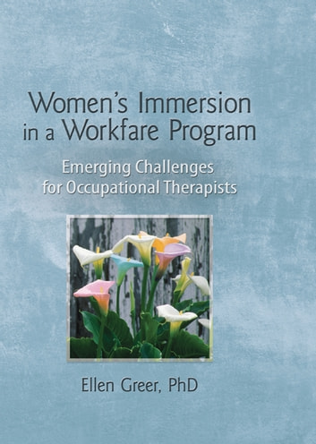 Women's Immersion in a Workfare Program - Emerging Challenges for Occupational Therapists ebook by Ellen Greer