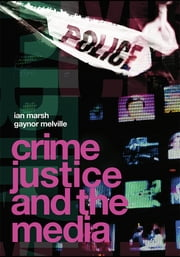 Crime, Justice and the Media ebook by Ian Marsh,Gaynor Melville