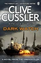 Dark Watch - Oregon Files #3 eBook by Clive Cussler, Jack du Brul