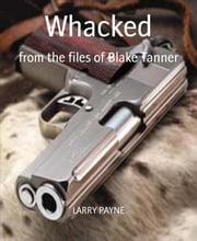 Whacked - from the files of Blake Tanner ebook by LARRY PAYNE