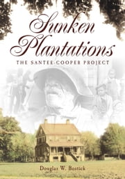 Sunken Plantations - The Santee-Cooper Project ebook by Douglas W. Bostick