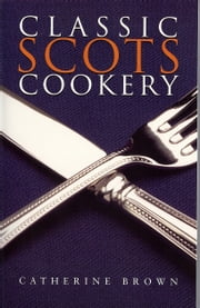 Classic Scots Cookery ebook by Catherine Brown