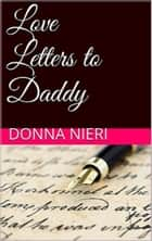 Love Letters to Daddy ebook by Donna Nieri