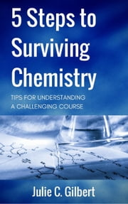 5 Steps to Surviving Chemistry - 5 Steps, #3 ebook by Julie C. Gilbert
