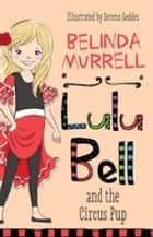 Lulu Bell and the Circus Pup ebook by Belinda Murrell, Serena Geddes