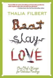 Beat Slay Love - One Chef's Hunger for Delicious Revenge ebook by Thalia Filbert,Lise McClendon,Gary Phillips