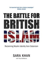 The Battle for British Islam - Reclaiming Muslim Identity from Extremism ebook by Sara Khan, Tony McMahon