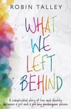 What We Left Behind ebook by Robin Talley
