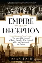 Empire Of Deception - From Chicago to Nova Scotia--The Incredible Story of a Master Swindler Who Seduced a City and Captivated the Nation ebook by Dean Jobb