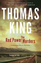 The Red Power Murders - A DreadfulWater Mystery ebook by Thomas King