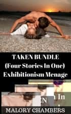 Taken Bundle (Four Stories In One) ebook by Malory Chambers
