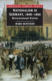 Nationalism in Germany, 1848-1866 - Revolutionary Nation ebook by Dr Mark Hewitson