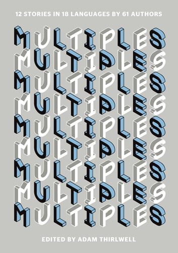 Multiples - 12 Stories in 18 Languages by 61 Authors ebook by
