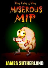 The Tale of the Miserous Mip ebook by James Sutherland
