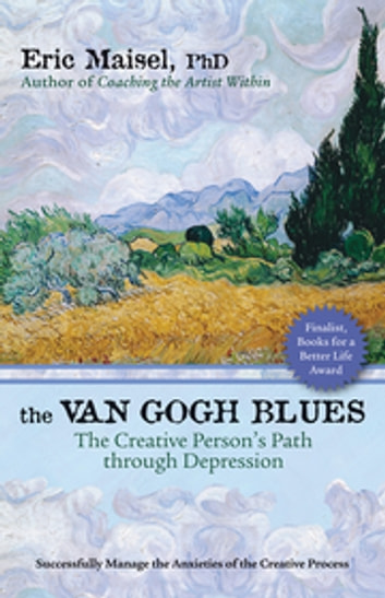 The Van Gogh Blues - The Creative Person's Path Through Depression ebook by Eric Maisel, PhD