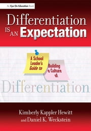 Differentiation Is an Expectation - A School Leader's Guide to Building a Culture of Differentiation ebook by Daniel Weckstein
