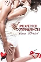 Unexpected Consequences - Rod and Cane Society, #1 ebook by Cara Bristol