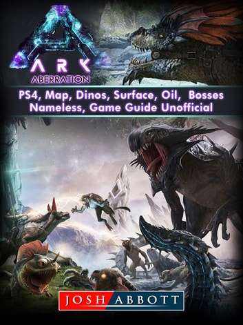 Ark Aberration, PS4, Map, Dinos, Surface, Oil, Bosses, Nameless, Game Guide  Unofficial EBook By Josh Abbott - 9781387518685 | Rakuten Kobo United States