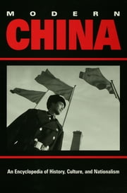 Modern China - An Encyclopedia of History, Culture, and Nationalism ebook by