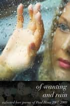 Of Wanting and Rain: Collected Love Poems of Paul Hina 2007-2009 ebook by Paul Hina