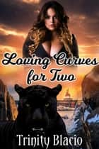Loving Curves For Two ebook by Trinity Blacio
