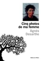Cinq photos de ma femme ebook by Agnès Desarthe