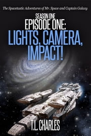 Episode One: Lights, Camera, Impact! ebook by T.L. Charles