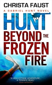 Gabriel Hunt - Hunt Beyond the Frozen Fire ebook by Christa Faust