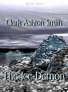 The Ice-Demon ebook by Clark Ashton Smith
