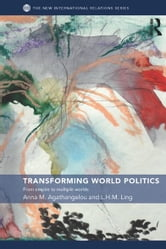 Transforming World Politics - From Empire to Multiple Worlds ebook by Anna M. Agathangelou,L.H.M. Ling