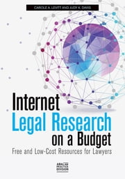 Internet Legal Research on a Budget - Free and Low-Cost Resources for Lawyers ebook by Carole A. Levitt,Judy K. Davis