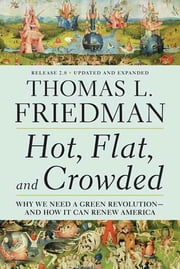 Hot, Flat, and Crowded 2.0 - Why We Need a Green Revolution--and How It Can Renew America ebook by Thomas L. Friedman