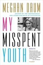 My Misspent Youth - Essays ebook by Meghan Daum