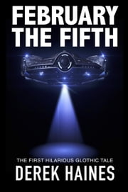 February The Fifth - The Glothic Tales, #1 ebook by Derek Haines