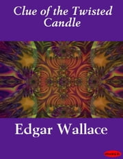 Clue of the Twisted Candle ebook by Edgar Wallace