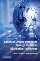 Enhanced Dispute Resolution Through the Use of Information Technology ebook by Arno R. Lodder, John Zeleznikow